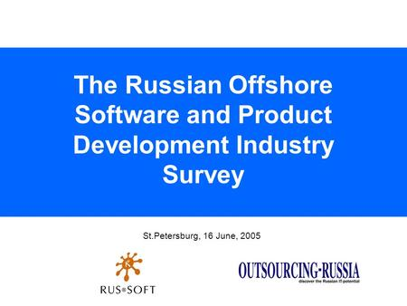 St.Petersburg, 16 June, 2005 The Russian Offshore Software and Product Development Industry Survey.
