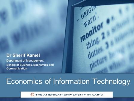 Economics of Information Technology Dr Sherif Kamel Department of Management School of Business, Economics and Communication.