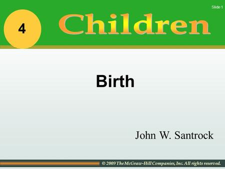 © 2009 The McGraw-Hill Companies, Inc. All rights reserved. Slide 1 John W. Santrock Birth 4.