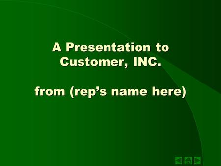 A Presentation to Customer, INC. from (rep's name here)