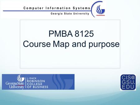 PMBA 8125 Course Map and purpose. Why bother studying the management of IS? Annual worldwide expenditures on IS/IT is estimated to be between $1.7 -6.