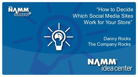 "Course Title ""How to Decide Which Social Media Sites Work for Your Store"" "" Danny Rocks The Company Rocks."