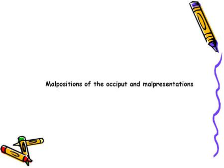 Malpositions of the occiput and malpresentations.