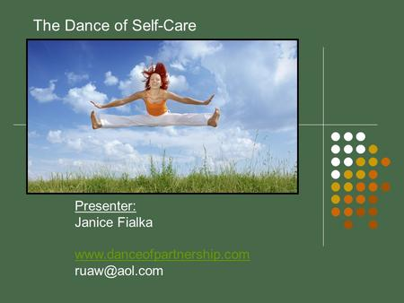 The Dance of Self-Care Presenter: Janice Fialka