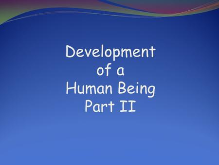 Development of a Human Being Part II. Development of a Human Being.