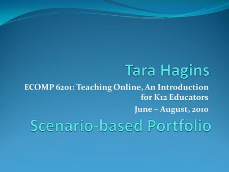 ECOMP 6201: Teaching Online, An Introduction for K12 Educators June – August, 2010.