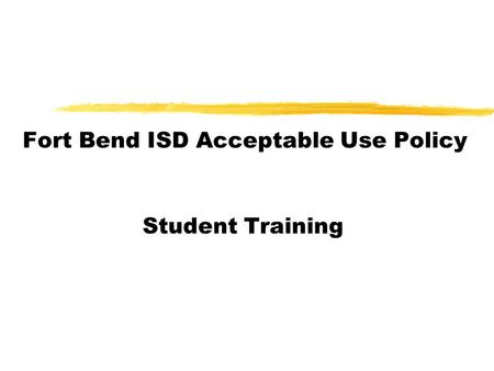 Fort Bend ISD Acceptable Use Policy Student Training.
