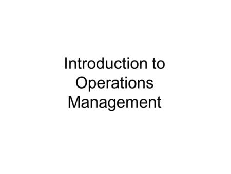 Introduction to Operations Management. Learning Objectives  Define the term operations management  Identify the three major functional areas of organizations.