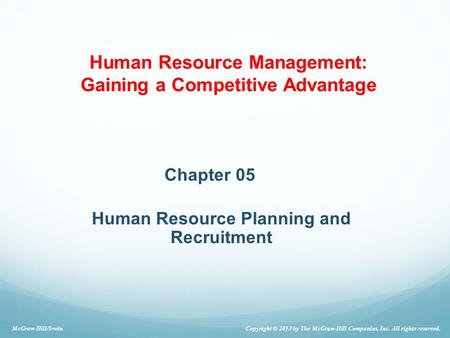 Chapter 05 Human Resource Planning and Recruitment McGraw-Hill/Irwin Copyright © 2013 by The McGraw-Hill Companies, Inc. All rights reserved. Human Resource.