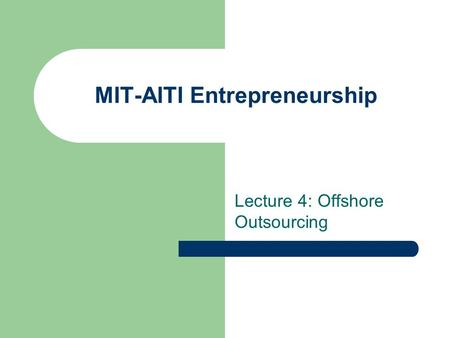 MIT-AITI Entrepreneurship Lecture 4: Offshore Outsourcing.