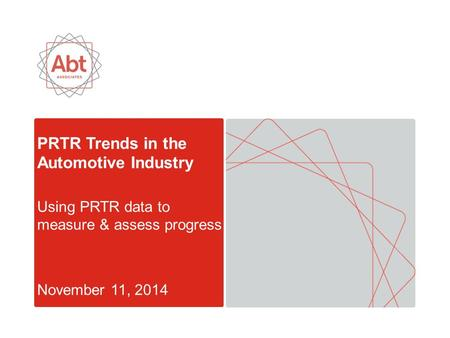 PRTR Trends in the Automotive Industry Using PRTR data to measure & assess progress November 11, 2014.