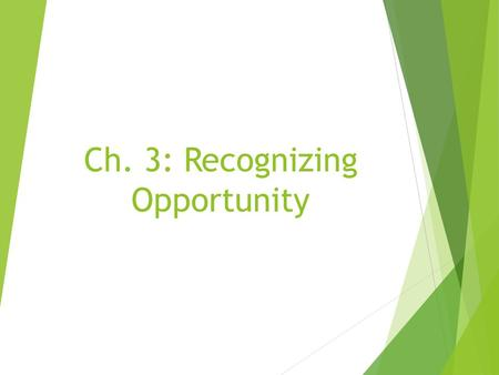 Ch. 3: Recognizing Opportunity. Understanding Entrepreneurial Trends  Current Trends  Internet – Most Businesses have an Online Component  Service.