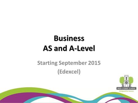 Business AS and A-Level Starting September 2015 (Edexcel)