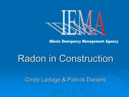 Radon in Construction Cindy Ladage & Patrick Daniels.