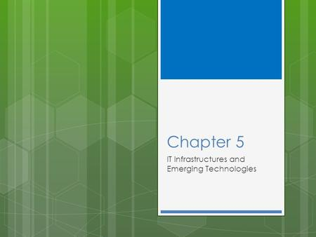 Chapter 5 IT Infrastructures and Emerging Technologies.