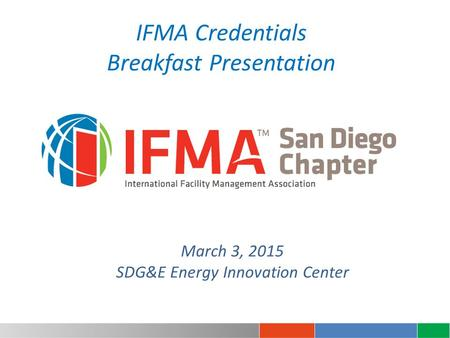 IFMA Credentials Breakfast Presentation March 3, 2015 SDG&E Energy Innovation Center.