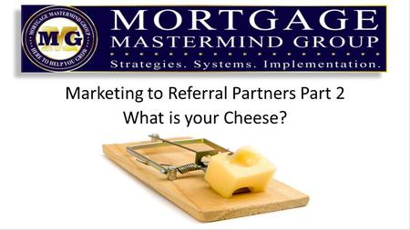 Marketing to Referral Partners Part 2 What is your Cheese?