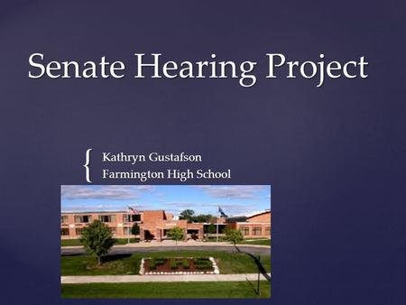 { Senate Hearing Project Kathryn Gustafson Farmington High School.