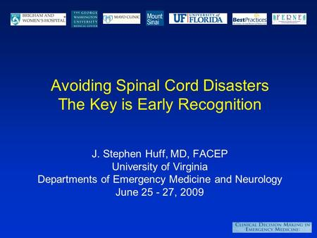 Avoiding Spinal Cord Disasters The Key is Early Recognition J. Stephen Huff, MD, FACEP University of Virginia Departments of Emergency Medicine and Neurology.