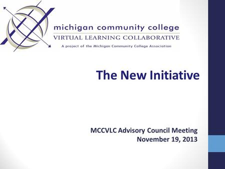 The New Initiative MCCVLC Advisory Council Meeting November 19, 2013.