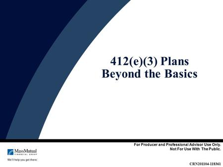 412(e)(3) Plans Beyond the Basics CRN201104-118361 For Producer and Professional Advisor Use Only. Not For Use With The Public.