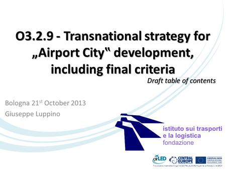 "This project is implemented through the CENTRAL EUROPE Programme co-financed by the ERDF. O3.2.9 - Transnational strategy for ""Airport City"" development,"