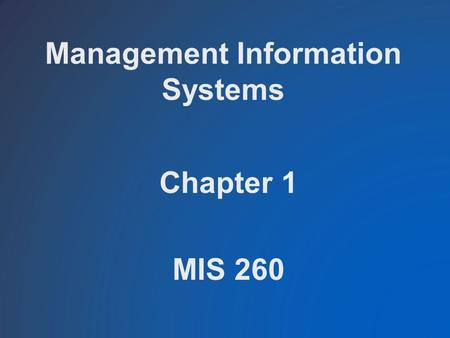 Management Information Systems Chapter 1 MIS 260.