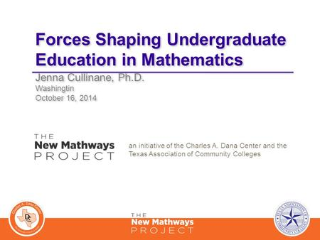 Forces Shaping Undergraduate Education in Mathematics Jenna Cullinane, Ph.D. Washingtin October 16, 2014 Jenna Cullinane, Ph.D. Washingtin October 16,
