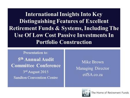International Insights Into Key Distinguishing Features of Excellent Retirement Funds & Systems, Including The Use Of Low Cost Passive Investments In Portfolio.