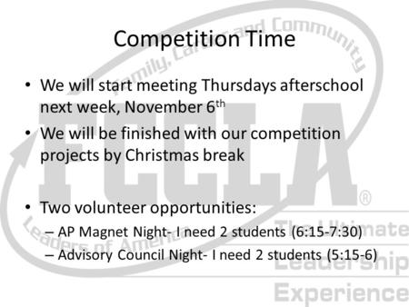 Competition Time We will start meeting Thursdays afterschool next week, November 6 th We will be finished with our competition projects by Christmas break.