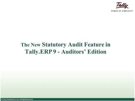 © Tally Solutions Pvt. Ltd. All Rights Reserved The New Statutory Audit Feature in Tally.ERP 9 - Auditors' Edition.