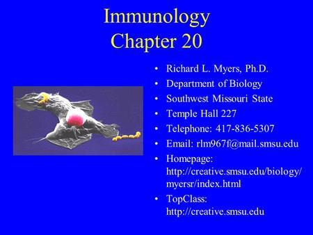 Immunology Chapter 20 Richard L. Myers, Ph.D. Department of Biology