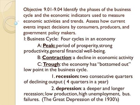 Objective 9.01-9.04 Identify the phases of the business cycle and the economic indicators used to measure economic activities and trends. Assess how current.