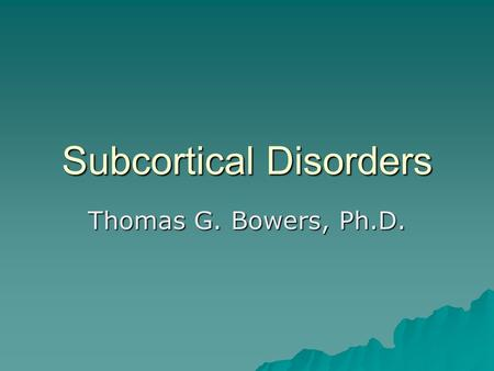Subcortical Disorders Thomas G. Bowers, Ph.D.. Karen Quinland Case.
