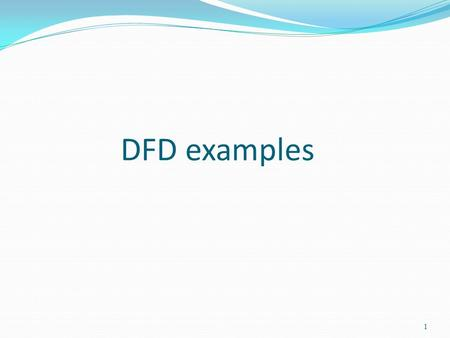 DFD examples 1. Creating DFDs 2 Define Entities External entities represent persons, processes or machines which produce data to be used by the system.