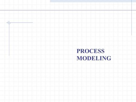 PROCESS MODELING Chapter 8 - Process Modeling
