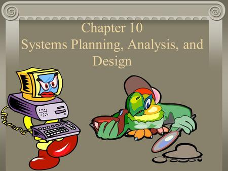 Chapter 10 Systems Planning, Analysis, and Design.