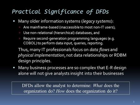 Practical Significance of DFDs  Many older information systems (legacy systems):  Are mainframe-based (inaccessible to most non-IT users);  Use non-relational.