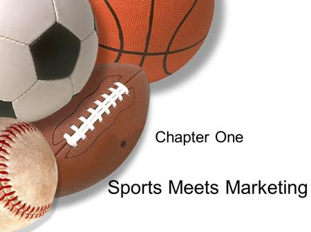 Chapter One Sports Meets Marketing. Learning Objectives 1.Describe the characteristics of sports marketing. 2.Discuss the three roles of marketing in.
