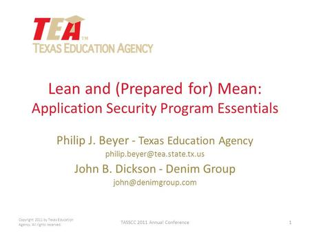 Lean and (Prepared for) Mean: Application Security Program Essentials Philip J. Beyer - Texas Education Agency John B. Dickson.