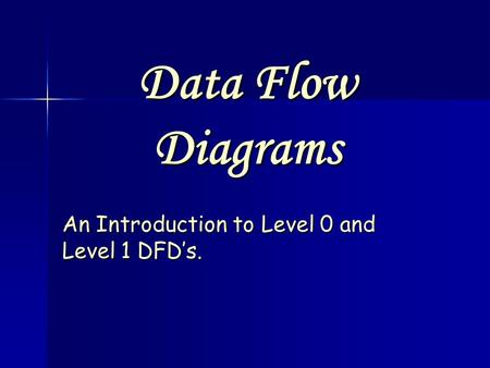An Introduction to Level 0 and Level 1 DFD's.