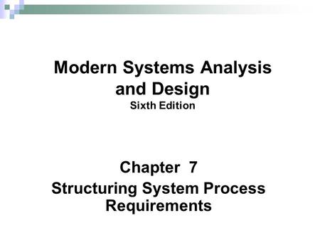 Chapter 7 Structuring System Process Requirements Modern Systems Analysis and Design Sixth Edition.