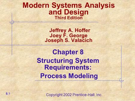 Copyright 2002 Prentice-Hall, Inc. Modern Systems Analysis and Design Third Edition Jeffrey A. Hoffer Joey F. George Joseph S. Valacich Chapter 8 Structuring.