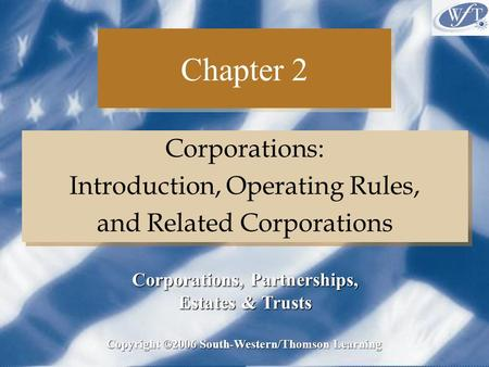 Chapter 2 Corporations: Introduction, Operating Rules, and Related Corporations Corporations: Introduction, Operating Rules, and Related Corporations Copyright.