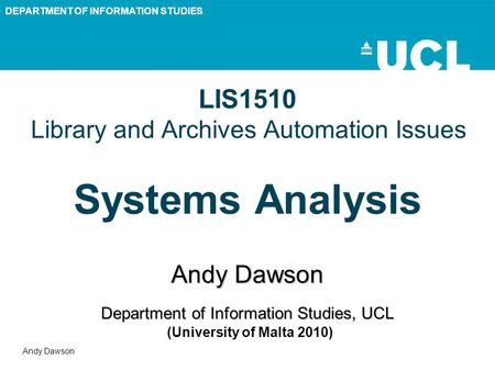 DEPARTMENT OF INFORMATION STUDIES Andy Dawson LIS1510 Library and Archives Automation Issues Systems Analysis Andy Dawson Department of Information Studies,