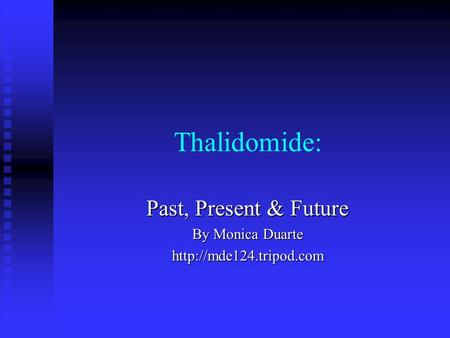 Thalidomide: Past, Present & Future By Monica Duarte