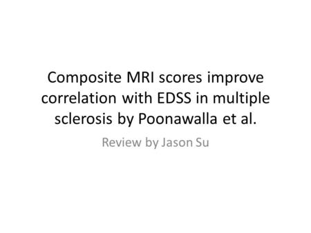 Composite MRI scores improve correlation with EDSS in multiple sclerosis by Poonawalla et al. Review by Jason Su.