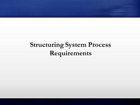 Structuring System Process Requirements. Learning Objectives Understand the logical modeling of processes by studying examples of data flow diagrams (DFDs).