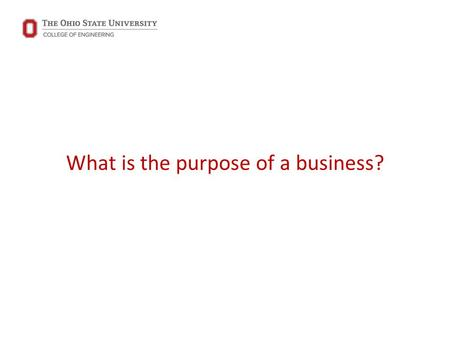What is the purpose of a business?. What does this hammer do? What is the ultimate purpose of this hammer?