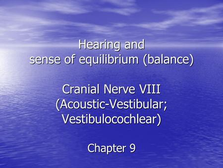 Hearing and sense of equilibrium (balance) Cranial Nerve VIII (Acoustic-Vestibular; Vestibulocochlear) Chapter 9.